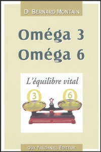 Bernard Montain - Oméga 3, Oméga 6 - L'équilibre vital.