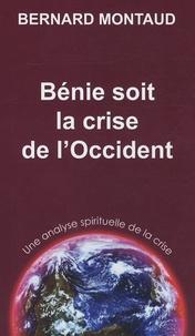 Bernard Montaud - Bénie soit la crise de l'Occident - Une analyse spirituelle de la crise.
