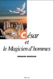 Bernard Montaud - César et le Magicien d'hommes.