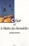 Bernard Montaud - César et le Maître des hirondelles.