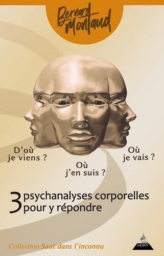 Bernard Montaud - D'où je viens ? Où j'en suis ? Où je vais ? - Trois psychanalyses corporelles pour y répondre.