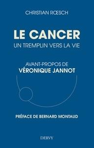 Bernard Montaud et Véronique Jannot - Le cancer, un tremplin vers la vie.