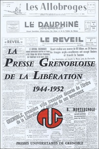 Bernard Montergnole - La presse grenobloise de la libération : 1944-1952.