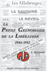Bernard Montergnole - La presse grenobloise de la Libération (1944-1952).