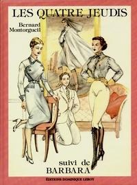 Bernard Montorgueil - Les Quatre Jeudis suivi de Barbara - Les Jardins des Délices et des Supplices volume 2.