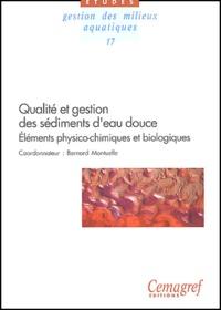 Bernard Montuelle et  Collectif - Qualité et gestion des sédiments d'eau douce - Eléménts physico-chimiques et biologiques.