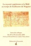 Bernard Moreau et Julien Théry-Astruc - La royauté capétienne et le Midi au temps de Guillaume de Nogaret - Actes du colloque de Montpellier et Nîmes, 29 et 30 novembre 2013.