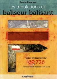 Bernard Moreau - Les tribulations du baliseur balisant - Dans les coulisses du GR738. Haute traversée de Belledonne - Isère Savoie.