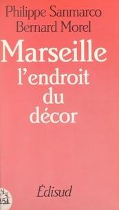 Bernard Morel et Philippe Sanmarco - Marseille : l'endroit du décor.