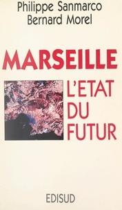 Bernard Morel et Philippe Sanmarco - Marseille : l'État du futur.