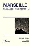 Bernard Morel - Marseille - Naissance d'une métropole.