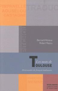 Bernard Moreux et Robert Razou - Les mots de Toulouse - Dictionnaire du français toulousain.