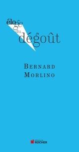 Bernard Morlino - Eloge du dégoût.