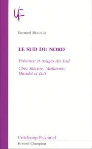 Bernard Mouralis - Le Sud du Nord - Présence et usages du Sud chez Racine, Mallarmé, Daudet et Loti.