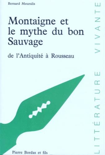 Bernard Mouralis - MONTAIGNE ET LE MYTHE DU BON SAUVAGE. - De l'Antiquité à Rousseau.
