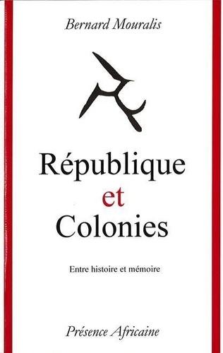 Bernard Mouralis - République et colonies - Entre histoire et mémoire : la République française et l'Afrique.