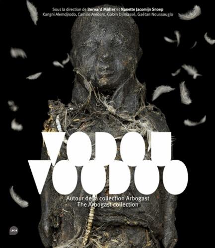 Bernard Müller et Nanette Jacomijn Snoep - Vodou, voodoo - Autour de la collection Arbogast.