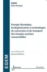 Energie thermique, houlogénération et technologies de conversion et de transport des énergies marines renouvelables - Bernard Multon |