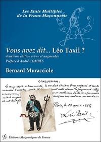 Bernard Muracciole - Vous avez dit... Léo Taxil ? - Vrai fumiste et faux frère !.