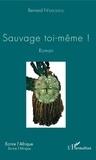 Bernard N'Kaloulou - Sauvage toi-même ! - Roman.