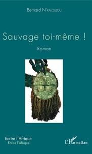 Bernard N'Kaloulou - Sauvage toi-même !.