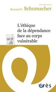 Bernard N. Schumacher - L'éthique de la dépendance face au corps vulnérable.