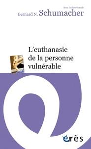 Bernard N. Schumacher - L'euthanasie de la personne vulnérable.