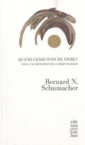 Bernard N. Schumacher - Quand cesse-t-on de vivre ? - Pour une définition de la mort humaine.