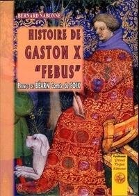 Bernard Nabonne - Histoire de Gaston X Fébus, prince de Béarn.