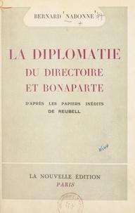 Bernard Nabonne et Jean-François Reubell - La diplomatie du Directoire et Bonaparte - D'après les papiers inédits de Reubell.