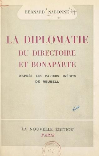 La diplomatie du Directoire et Bonaparte. D'après les papiers inédits de Reubell