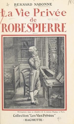 La vie privée de Robespierre