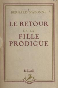 Bernard Nabonne - Le retour de la fille prodigue.