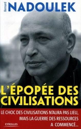 Bernard Nadoulek - L'épopée des civilisations - Le choc des civilisations n'aura pas lieu, mais la guerre des ressources a commencé ....
