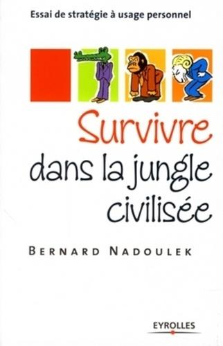 Bernard Nadoulek - Survivre dans la jungle civilisée - Essai de stratégie à usage personnel.