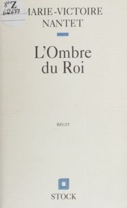 Bernard Nantet - L'ombre du roi.