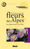 Bernard Nicollet - A la découverte des fleurs des Alpes - 350 espèces dans leur milieu.