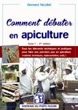 Bernard Nicollet - Comment débuter en apiculture ? - Tome 1.