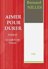 Bernard Nilles - Aimer pour durer Tome 2 : Le sabot de Vénus.