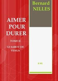 Bernard Nilles - AIMER POUR DURER Tome 2 - Le sabot de Vénus.