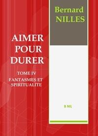 Bernard Nilles - Aimer pour durer Tome 4 : Fantasmes et spiritualité.