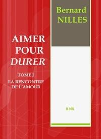 Bernard Nilles - Aimer pour durer.