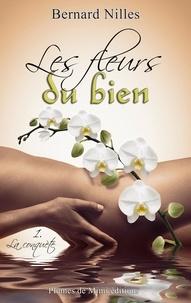 Bernard Nilles - Les fleurs du bien - Livre 1 : La conquête.