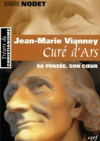 Bernard Nodet - Jean-Marie Vianney, curé d'Ars - Sa pensée, son coeur.