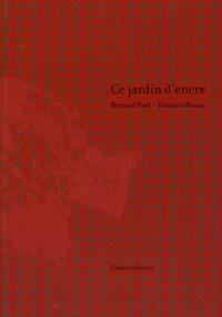 Bernard Noël et François Rouan - Ce jardin d'encre.