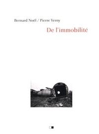 Bernard Noël et Pierre Verny - De l'immobilité.