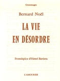 Bernard Noël - La vie en désordre.