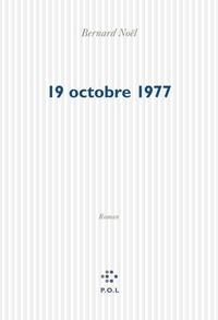 Bernard Noël - Le 19 octobre 1977.