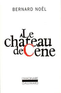 Bernard Noël - Le château de Cène - Suivi de Le château de Jors ; L'outrage aux mots ; La pornographie.