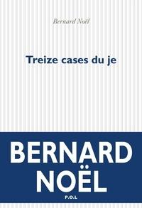 Bernard Noël - Le lieu des signes Tome 2 - Treize cases du je.